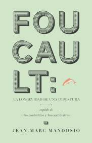 Foucault: la longevidad de una impostura