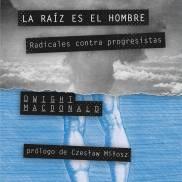 dwight_macdonald_la_raiz_es_el_hombre